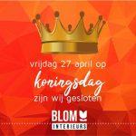 Koningsdag gesloten team Blom